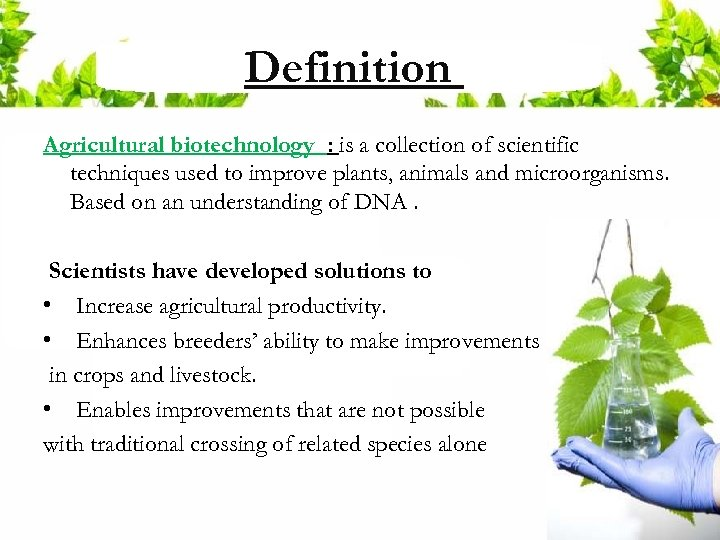 Definition Agricultural biotechnology : is a collection of scientific techniques used to improve plants,