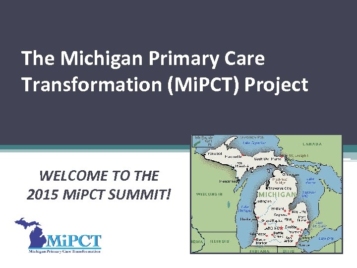 The Michigan Primary Care Transformation (Mi. PCT) Project WELCOME TO THE 2015 Mi. PCT