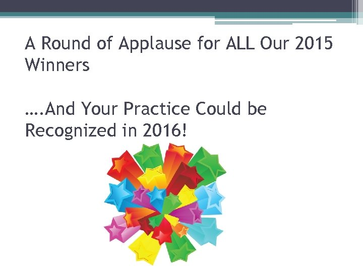A Round of Applause for ALL Our 2015 Winners …. And Your Practice Could