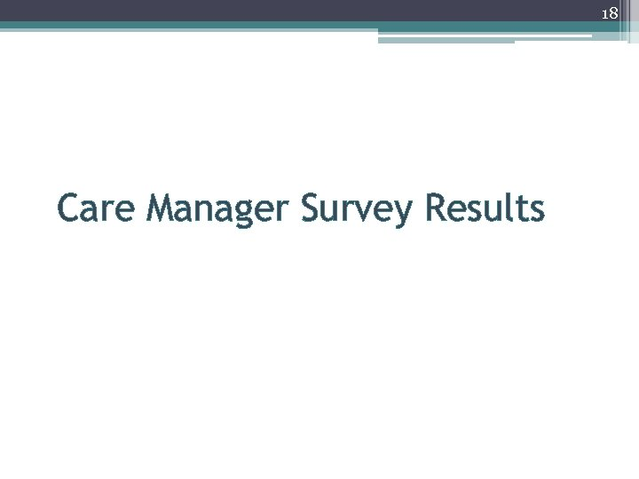 18 Care Manager Survey Results