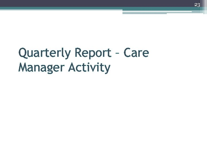 23 Quarterly Report – Care Manager Activity