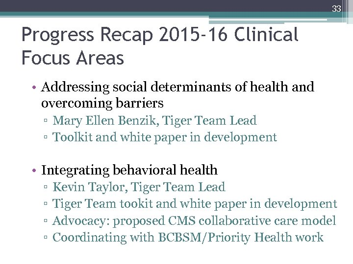 33 Progress Recap 2015 -16 Clinical Focus Areas • Addressing social determinants of health