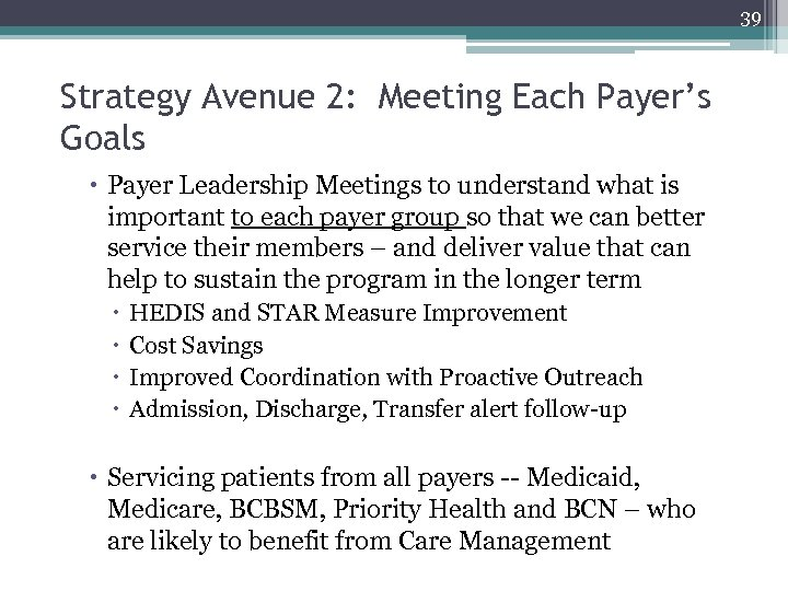 39 Strategy Avenue 2: Meeting Each Payer's Goals Payer Leadership Meetings to understand what