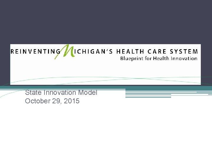State Innovation Model October 29, 2015