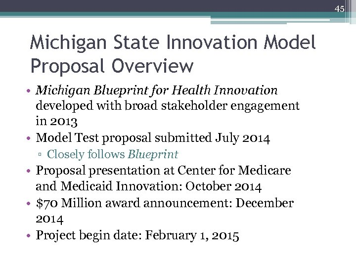 45 Michigan State Innovation Model Proposal Overview • Michigan Blueprint for Health Innovation developed
