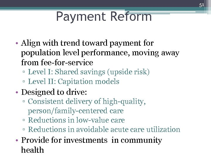 51 Payment Reform • Align with trend toward payment for population level performance, moving