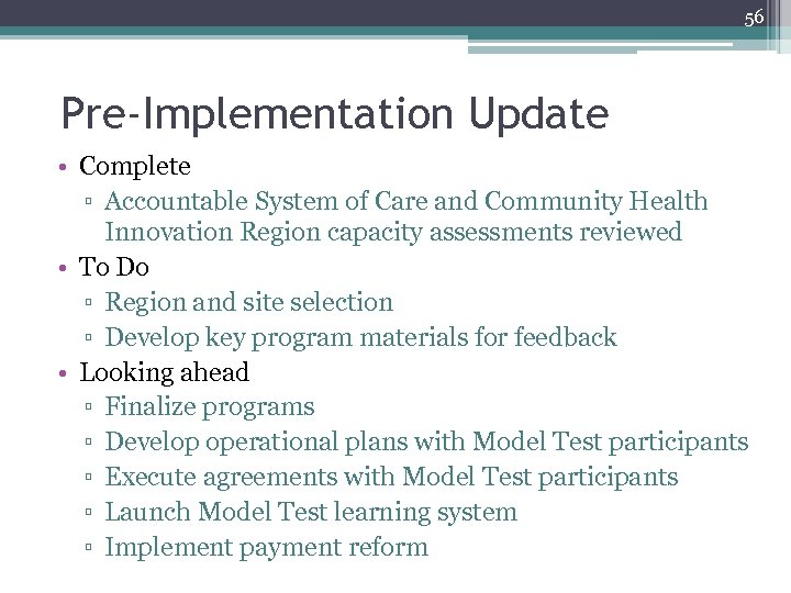 56 Pre-Implementation Update • Complete ▫ Accountable System of Care and Community Health Innovation