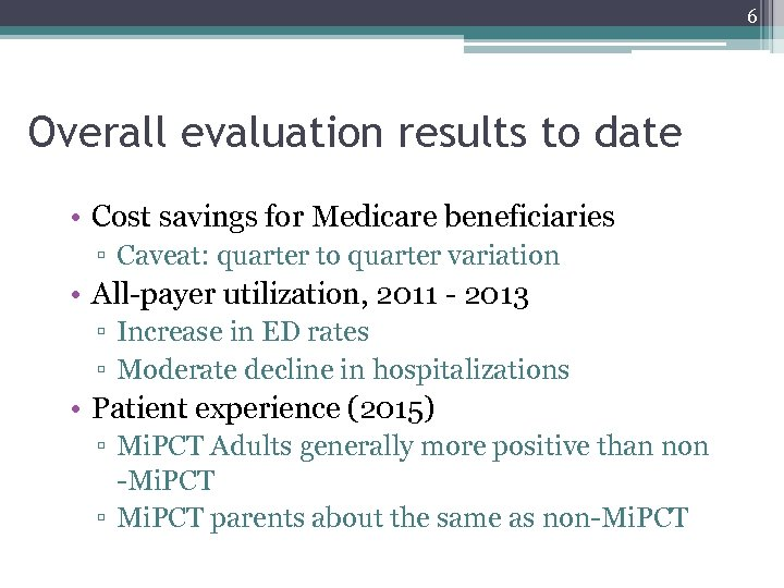 6 Overall evaluation results to date • Cost savings for Medicare beneficiaries ▫ Caveat: