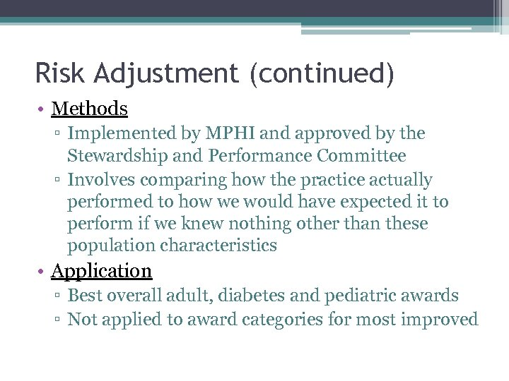 Risk Adjustment (continued) • Methods ▫ Implemented by MPHI and approved by the Stewardship