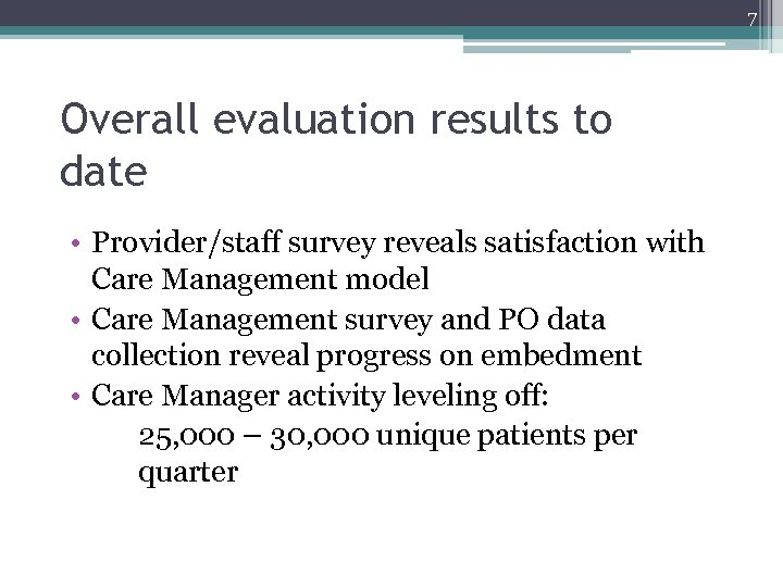 7 Overall evaluation results to date • Provider/staff survey reveals satisfaction with Care Management