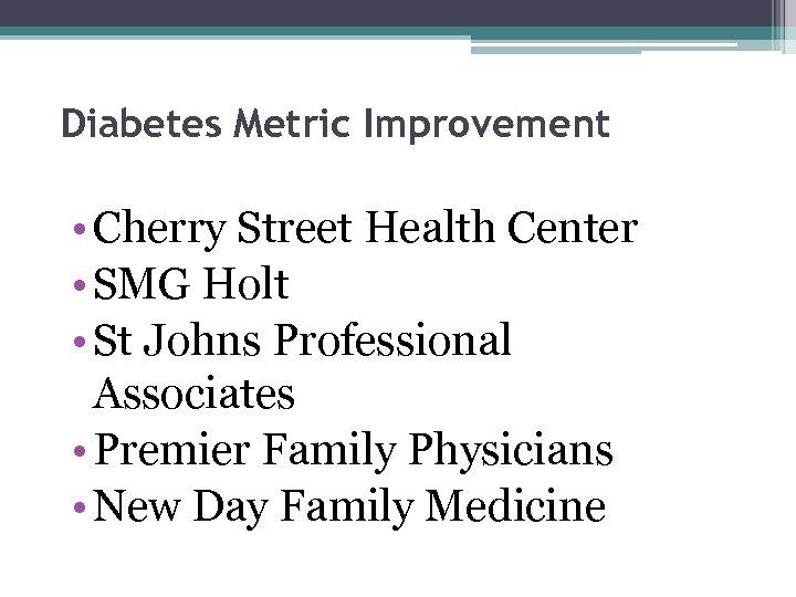 Diabetes Metric Improvement • Cherry Street Health Center • SMG Holt • St Johns