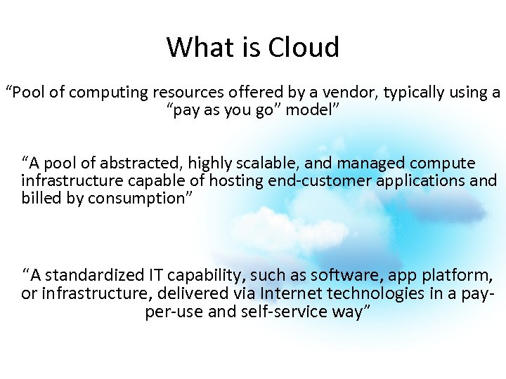 "What is Cloud ""Pool of computing resources offered by a vendor, typically using a"