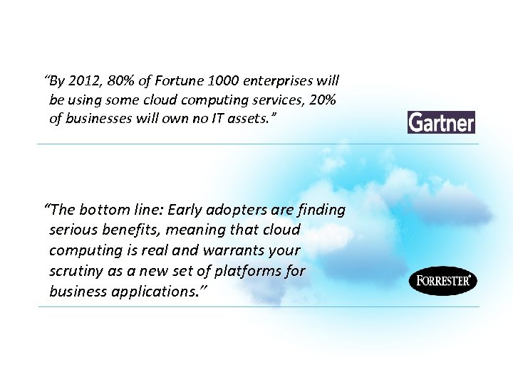 """By 2012, 80% of Fortune 1000 enterprises will be using some cloud computing services,"