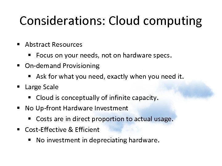 Considerations: Cloud computing § Abstract Resources § Focus on your needs, not on hardware