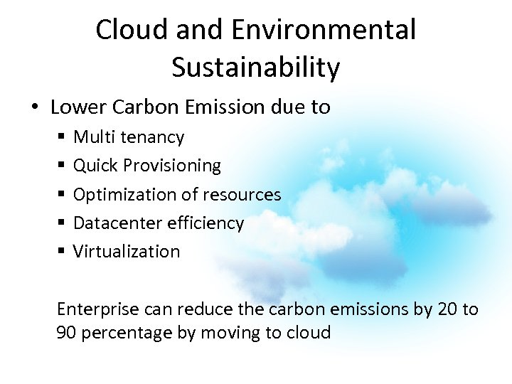 Cloud and Environmental Sustainability • Lower Carbon Emission due to § § § Multi