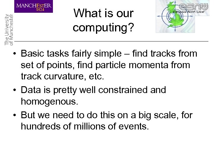 What is our computing? • Basic tasks fairly simple – find tracks from set