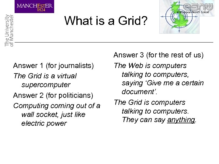 What is a Grid? Answer 1 (for journalists) The Grid is a virtual supercomputer