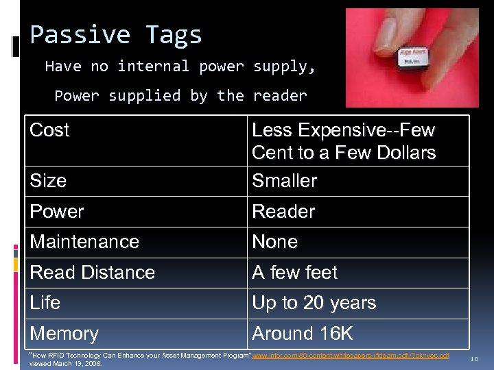 Passive Tags Have no internal power supply, Power supplied by the reader Cost Size