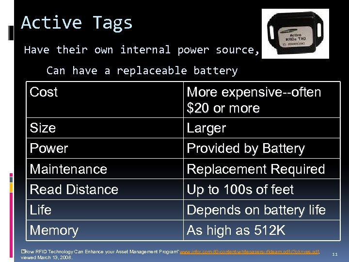 Active Tags Have their own internal power source, Can have a replaceable battery Cost