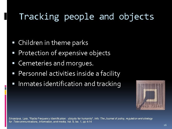 Tracking people and objects Children in theme parks Protection of expensive objects Cemeteries and