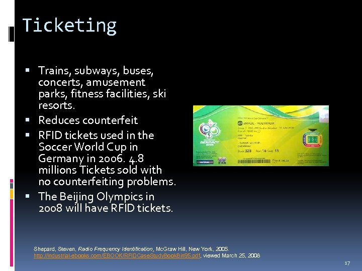 Ticketing Trains, subways, buses, concerts, amusement parks, fitness facilities, ski resorts. Reduces counterfeit RFID