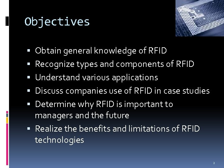 Objectives Obtain general knowledge of RFID Recognize types and components of RFID Understand various
