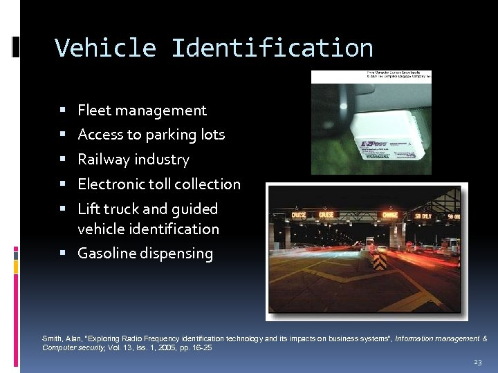Vehicle Identification Fleet management Access to parking lots Railway industry Electronic toll collection Lift