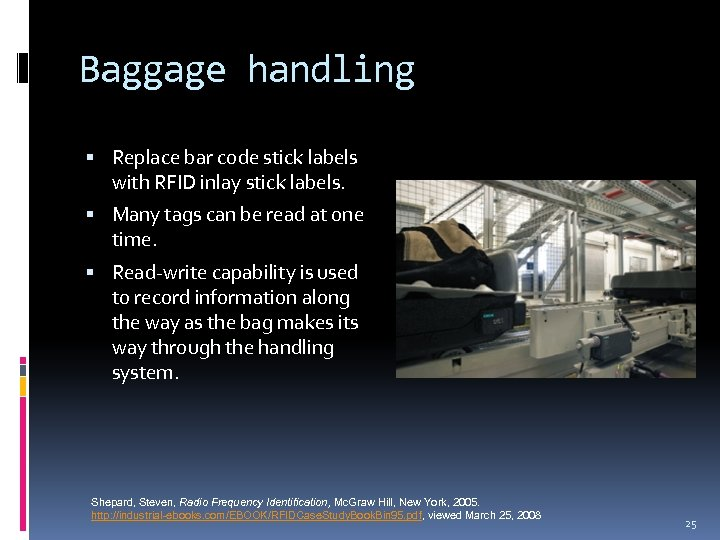 Baggage handling Replace bar code stick labels with RFID inlay stick labels. Many tags