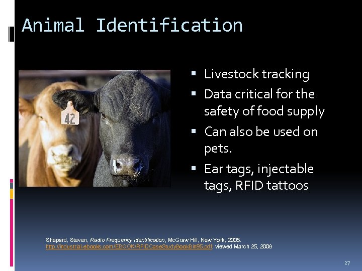 Animal Identification Livestock tracking Data critical for the safety of food supply Can also