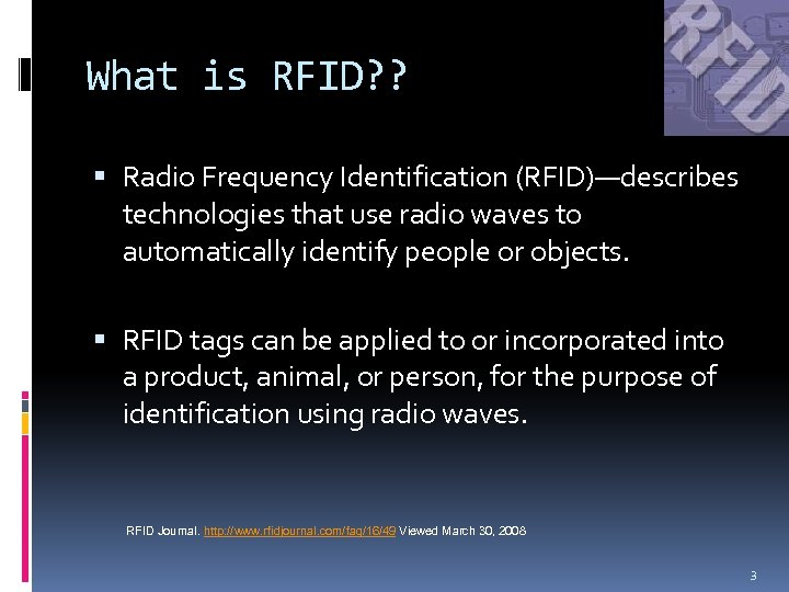 What is RFID? ? Radio Frequency Identification (RFID)—describes technologies that use radio waves to