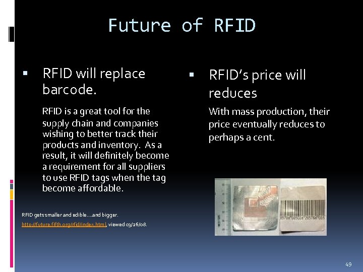 Future of RFID will replace barcode. RFID is a great tool for the supply