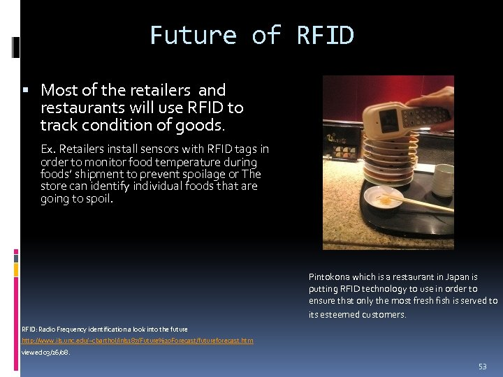 Future of RFID Most of the retailers and restaurants will use RFID to track