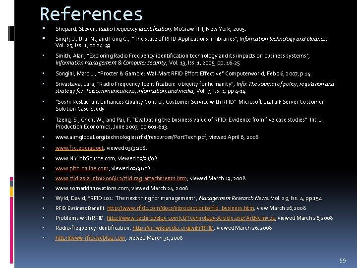 References Shepard, Steven, Radio Frequency Identification, Mc. Graw Hill, New York, 2005. Singh, J.