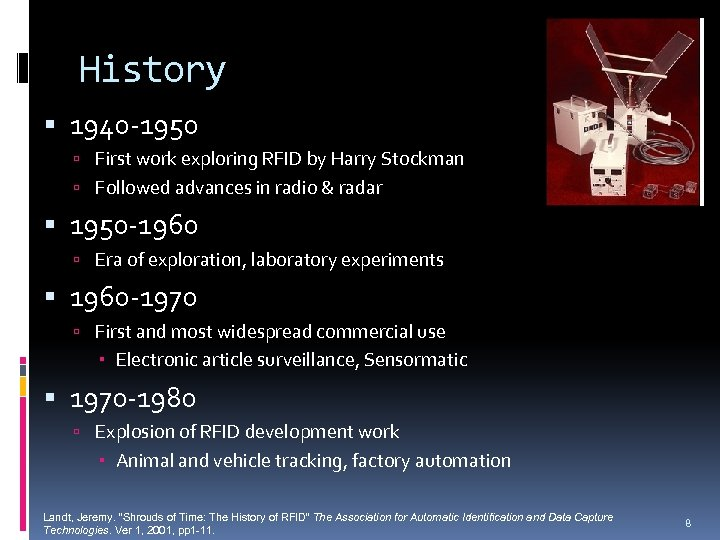 History 1940 -1950 First work exploring RFID by Harry Stockman Followed advances in radio