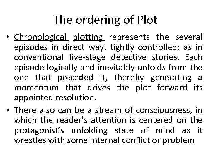 The ordering of Plot • Chronological plotting represents the several episodes in direct way,