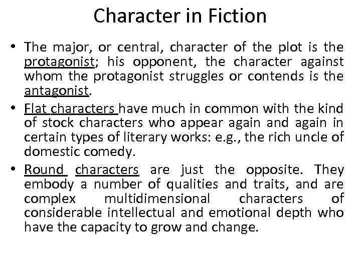 Character in Fiction • The major, or central, character of the plot is the