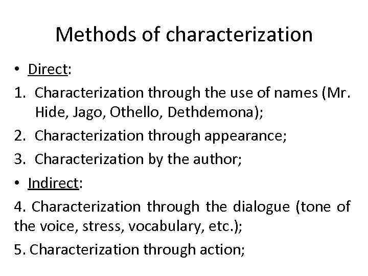 Methods of characterization • Direct: 1. Characterization through the use of names (Mr. Hide,