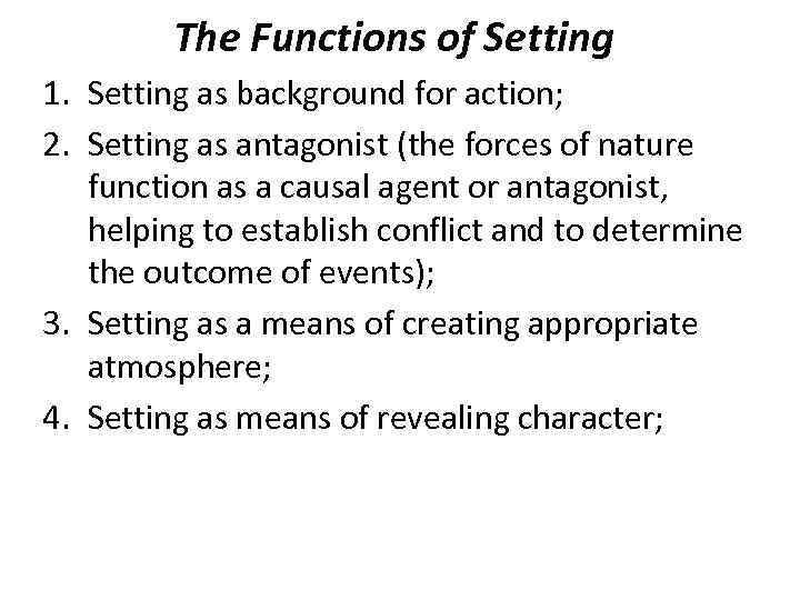 The Functions of Setting 1. Setting as background for action; 2. Setting as antagonist