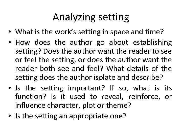Analyzing setting • What is the work's setting in space and time? • How
