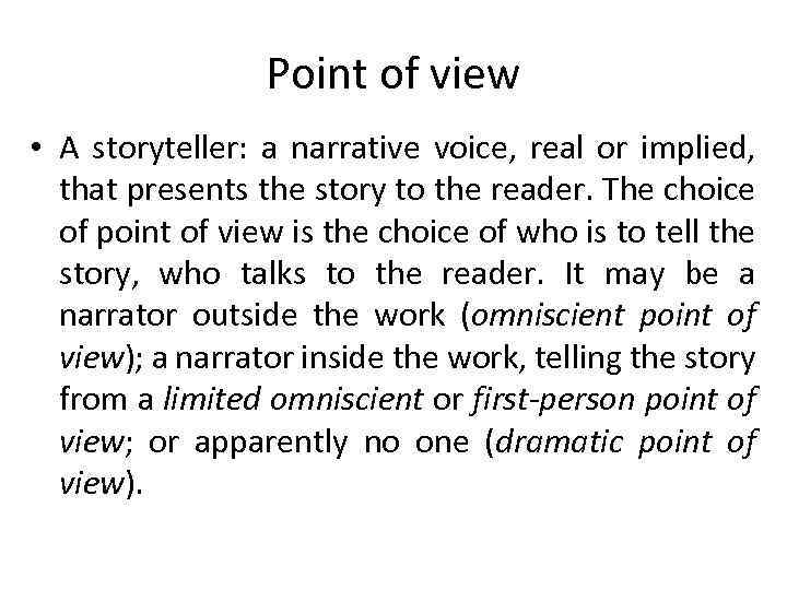 Point of view • A storyteller: a narrative voice, real or implied, that presents