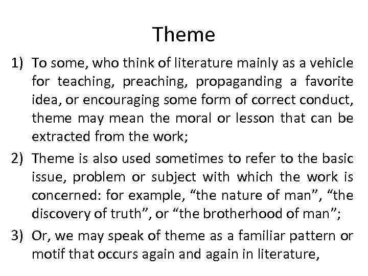 Theme 1) To some, who think of literature mainly as a vehicle for teaching,