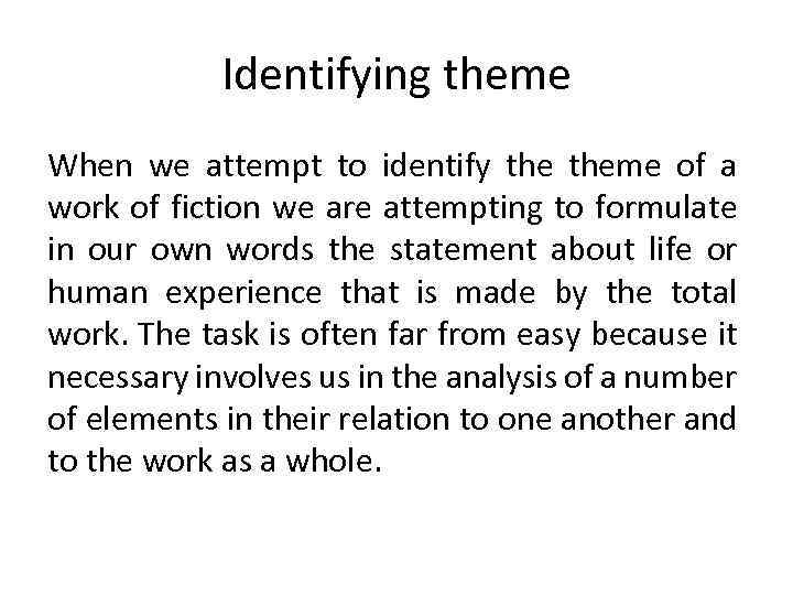 Identifying theme When we attempt to identify theme of a work of fiction we