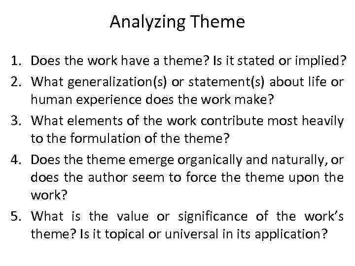Analyzing Theme 1. Does the work have a theme? Is it stated or implied?