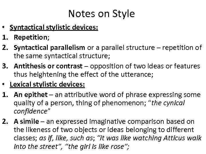 Notes on Style • Syntactical stylistic devices: 1. Repetition; 2. Syntactical parallelism or a