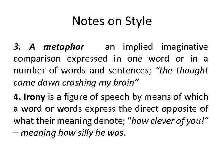 Notes on Style 3. A metaphor – an implied imaginative comparison expressed in one