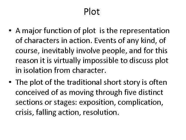 Plot • A major function of plot is the representation of characters in action.