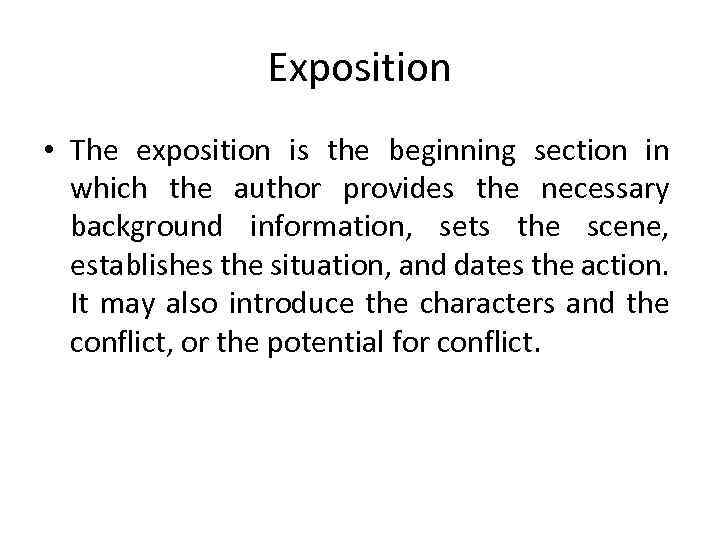 Exposition • The exposition is the beginning section in which the author provides the