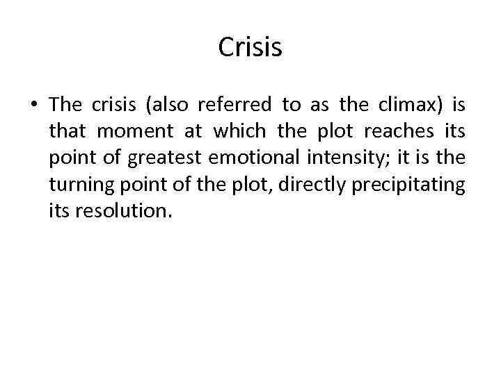 Crisis • The crisis (also referred to as the climax) is that moment at