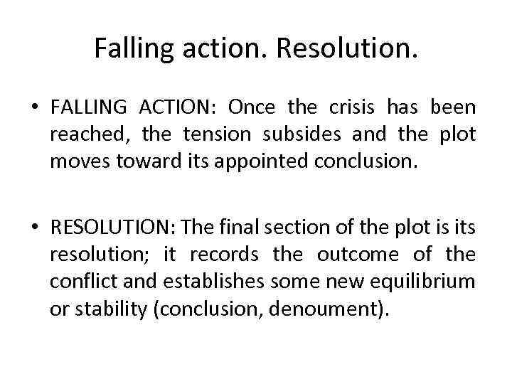 Falling action. Resolution. • FALLING ACTION: Once the crisis has been reached, the tension