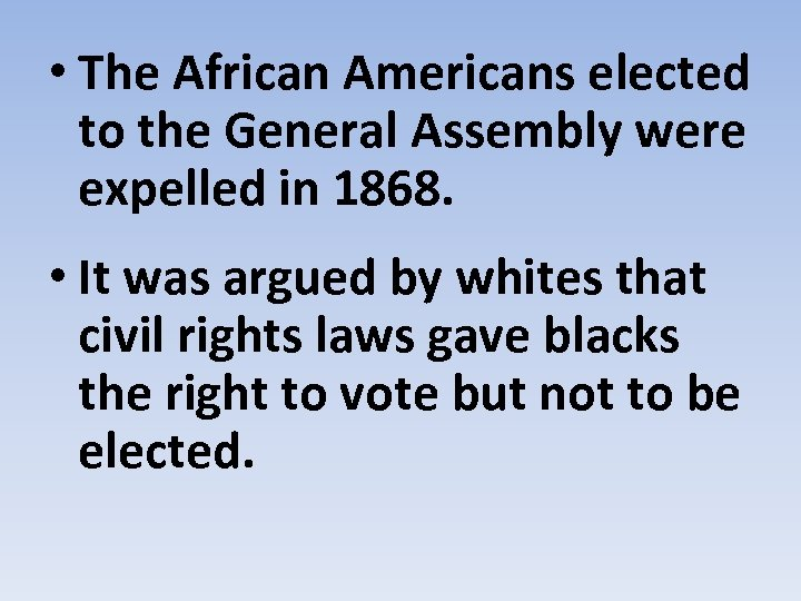 • The African Americans elected to the General Assembly were expelled in 1868.